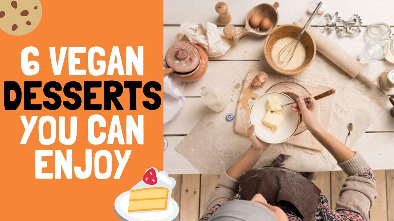 6 Vegan Desserts You can Enjoy